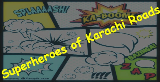 Superheros of Karachi Roads