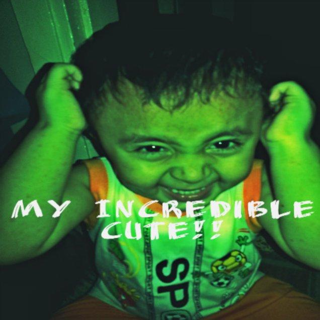 My Incredible CUTE!!